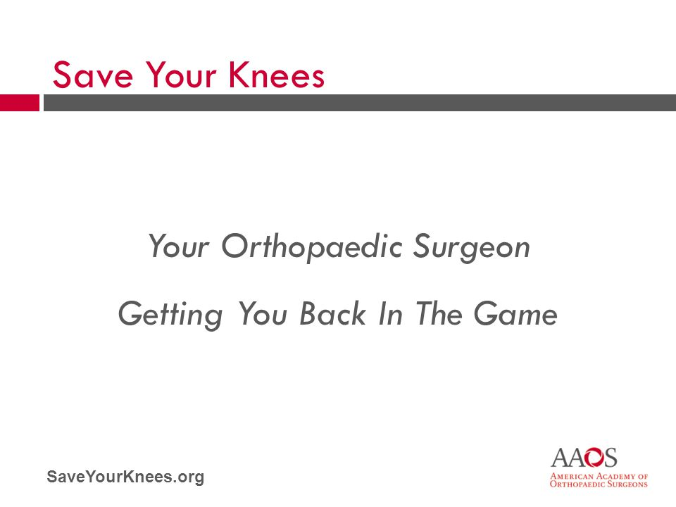 Save Your Knees Your Orthopaedic Surgeon Getting You Back In The Game