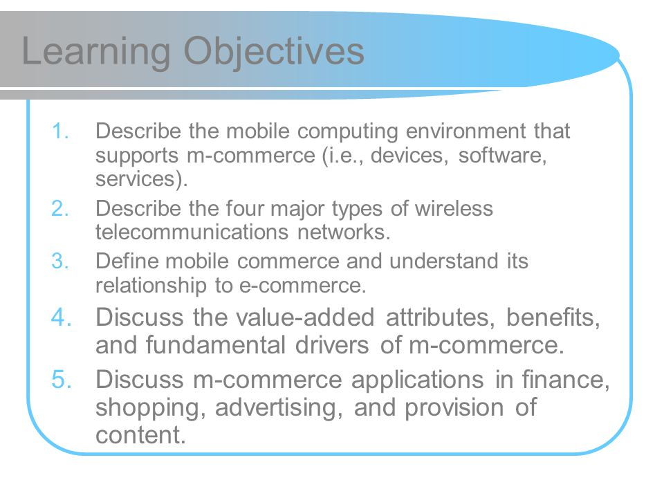 Learning Objectives Describe the mobile computing environment that supports m-commerce (i.e., devices, software, services).