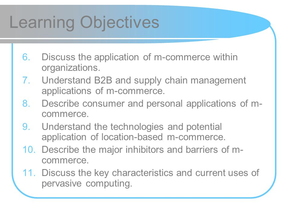 Learning Objectives Discuss the application of m-commerce within organizations.