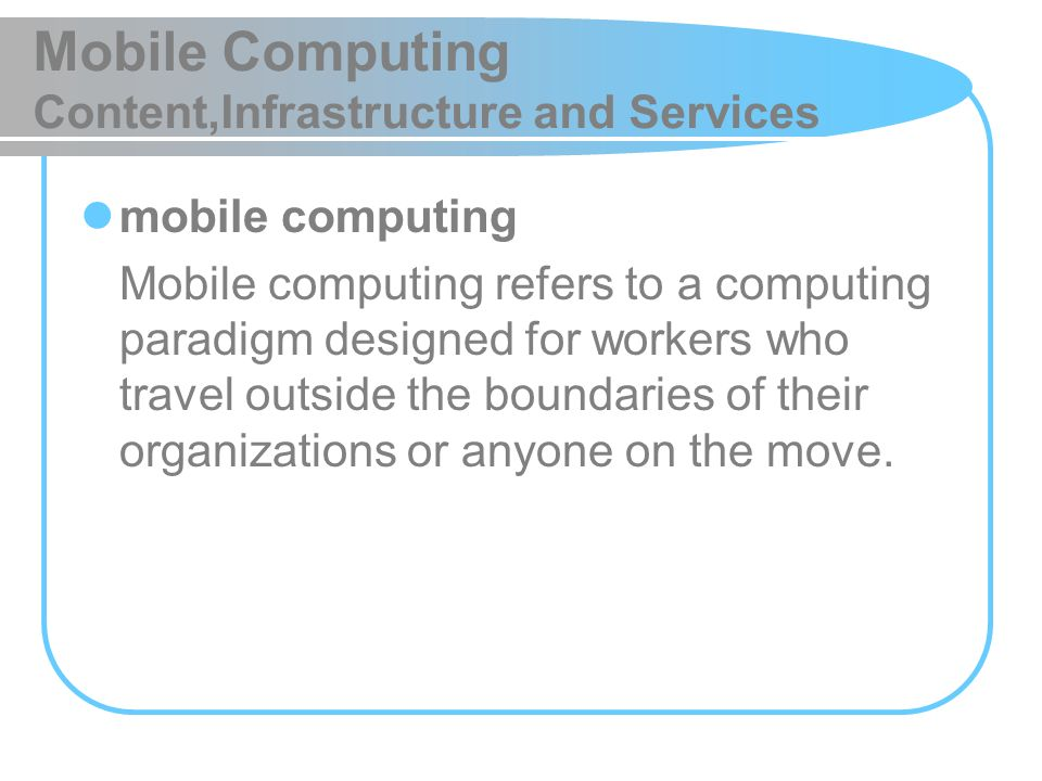 Mobile Computing Content,Infrastructure and Services