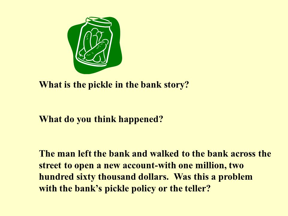 What is the pickle in the bank story
