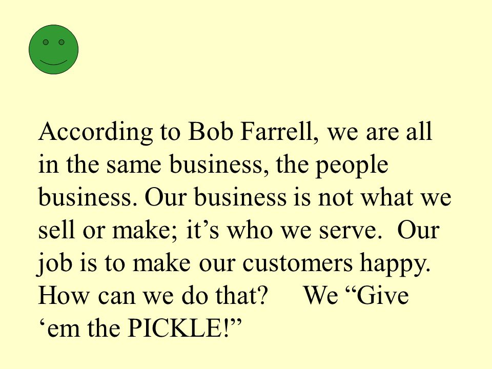 According to Bob Farrell, we are all in the same business, the people business.