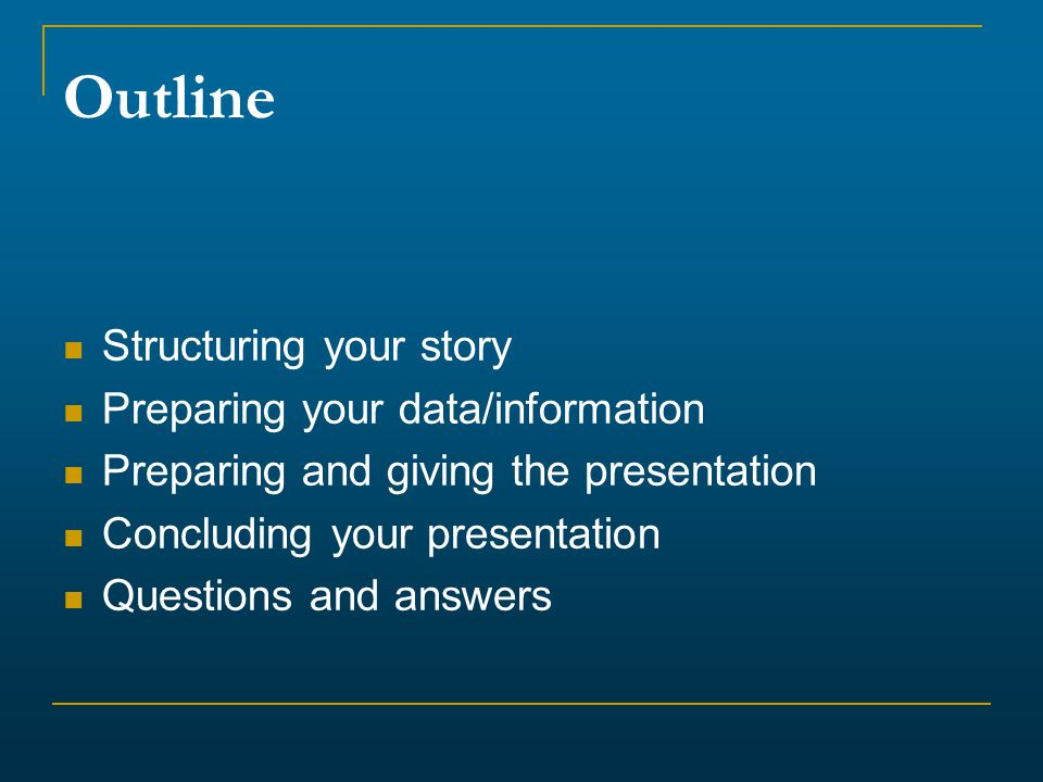 Outline Structuring your story Preparing your data/information