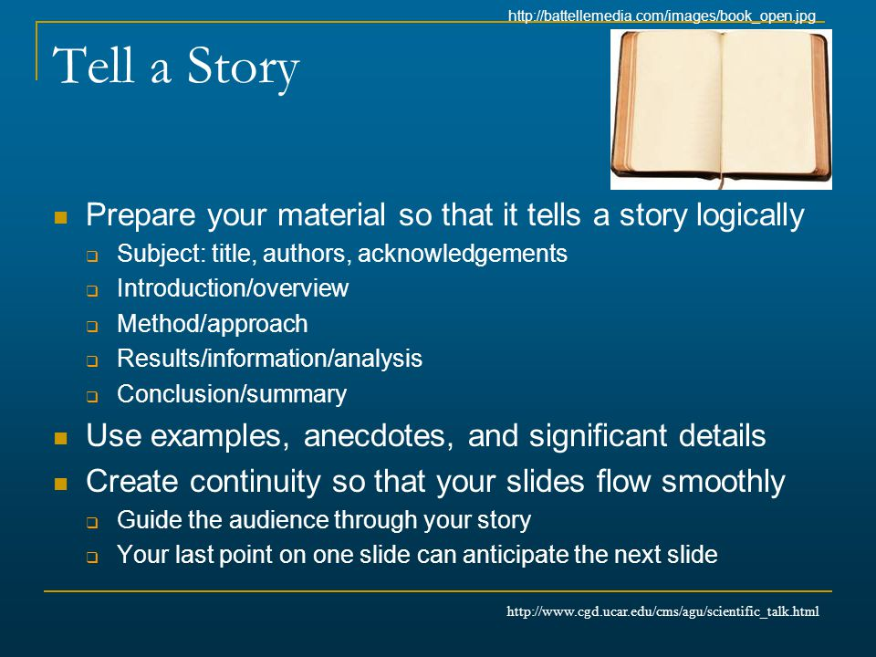 Tell a Story Prepare your material so that it tells a story logically