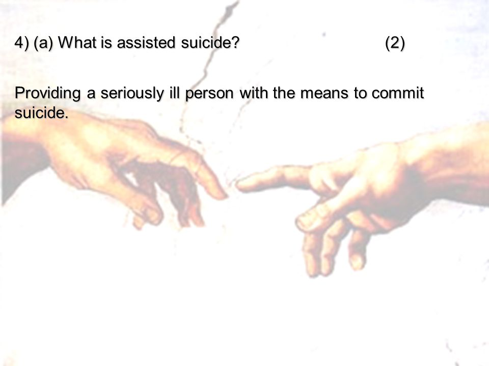 4) (a) What is assisted suicide (2)