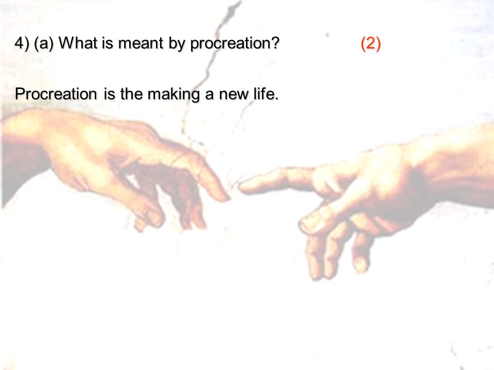 4) (a) What is meant by procreation (2)
