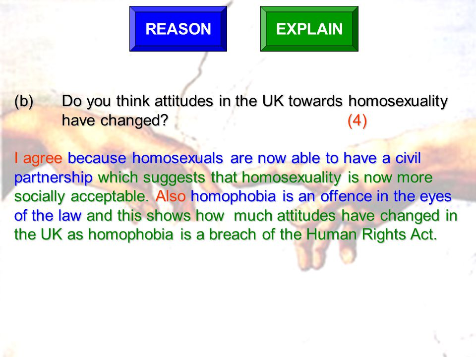 REASON EXPLAIN. (b) Do you think attitudes in the UK towards homosexuality have changed (4)