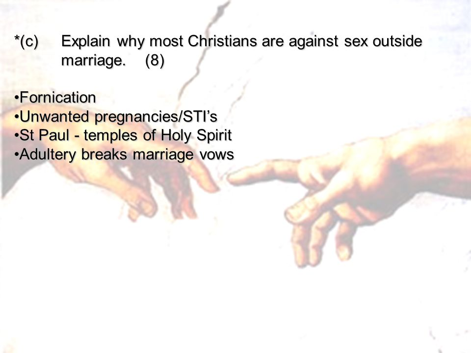 *(c) Explain why most Christians are against sex outside marriage. (8)