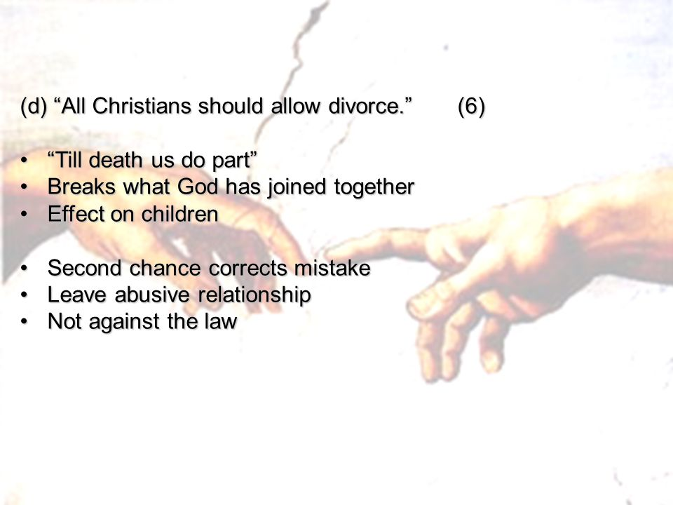 (d) All Christians should allow divorce. (6) Till death us do part