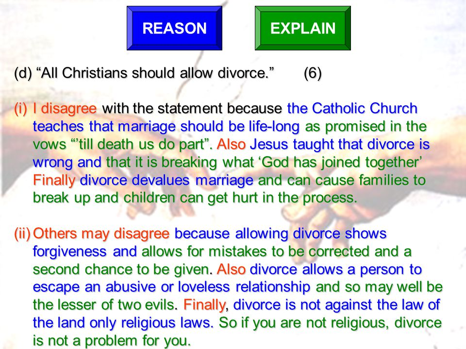 REASON EXPLAIN (d) All Christians should allow divorce. (6)