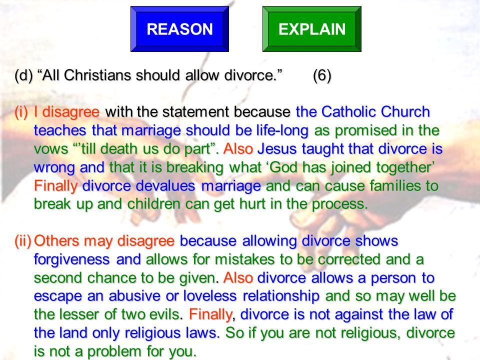 REASON EXPLAIN (d) All Christians should allow divorce. (6)