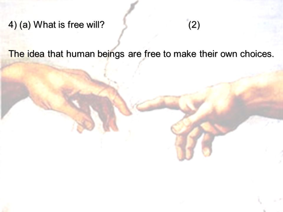 4) (a) What is free will (2)