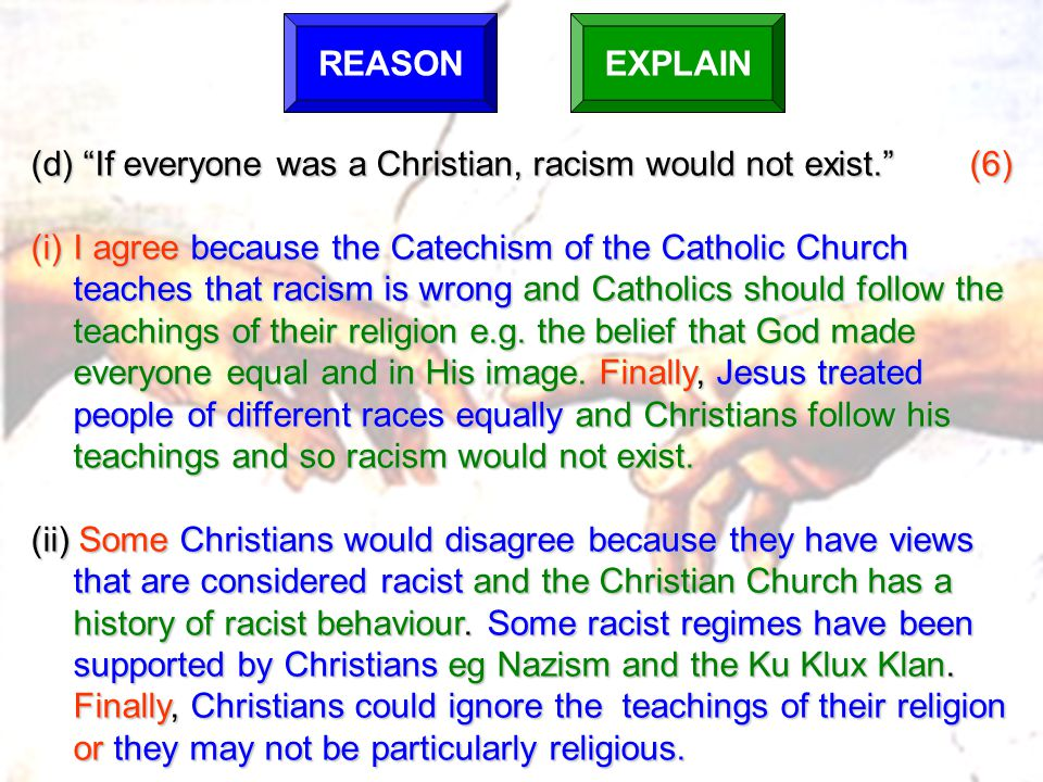 (d) If everyone was a Christian, racism would not exist. (6)