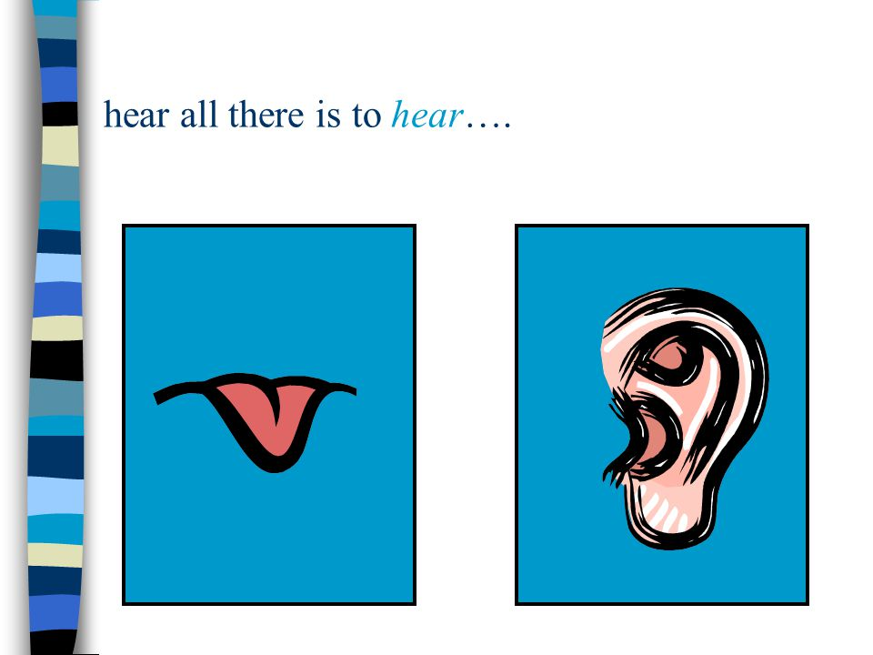 hear all there is to hear….