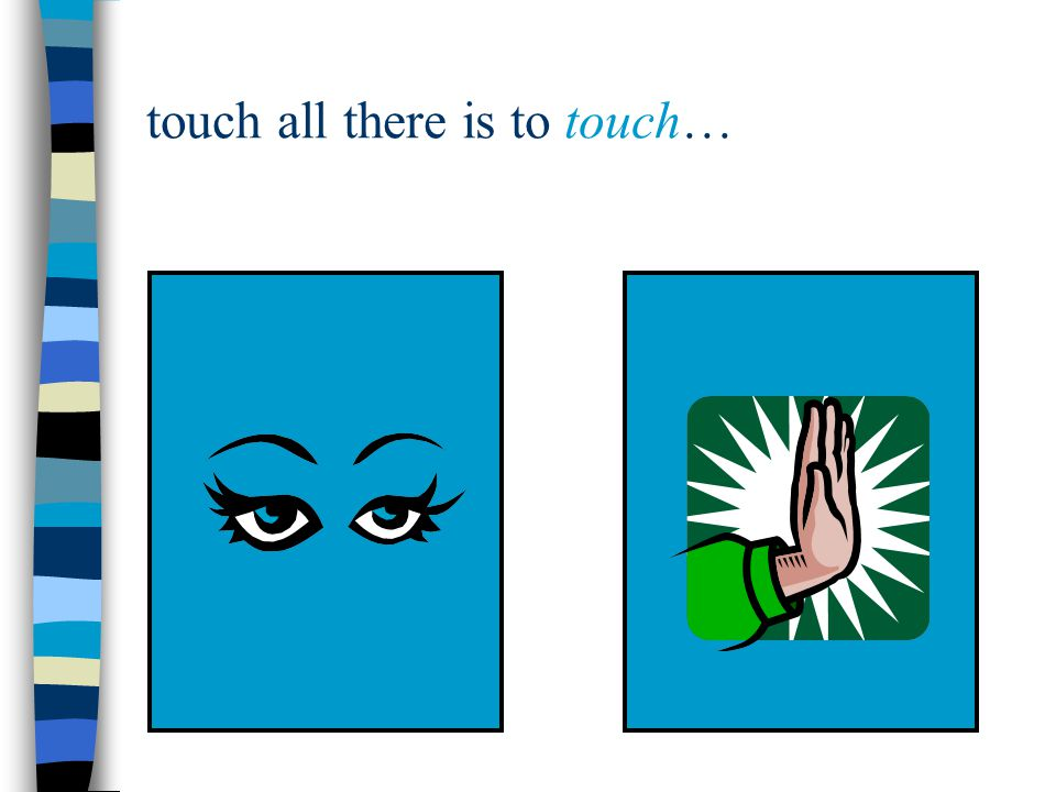 touch all there is to touch…