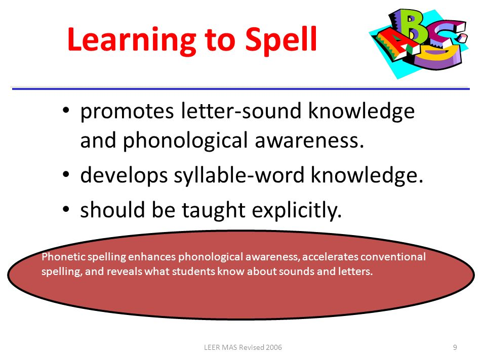 Learning to Spell promotes letter-sound knowledge and phonological awareness. develops syllable-word knowledge.
