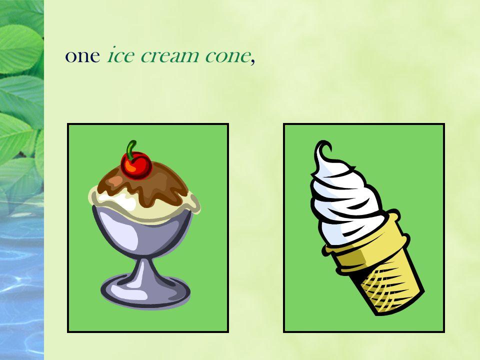 one ice cream cone,