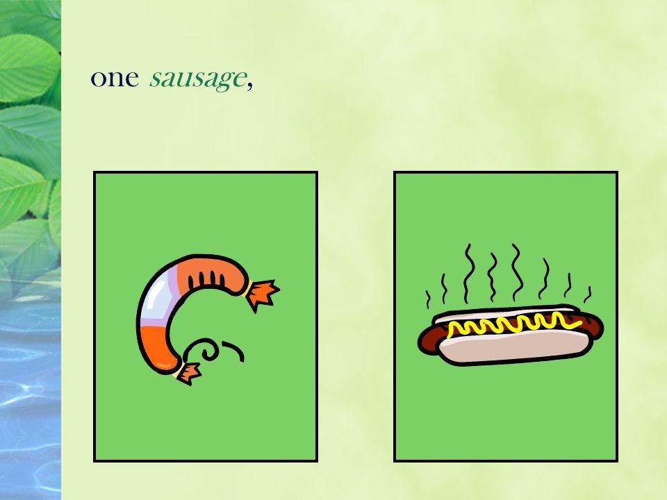 one sausage,
