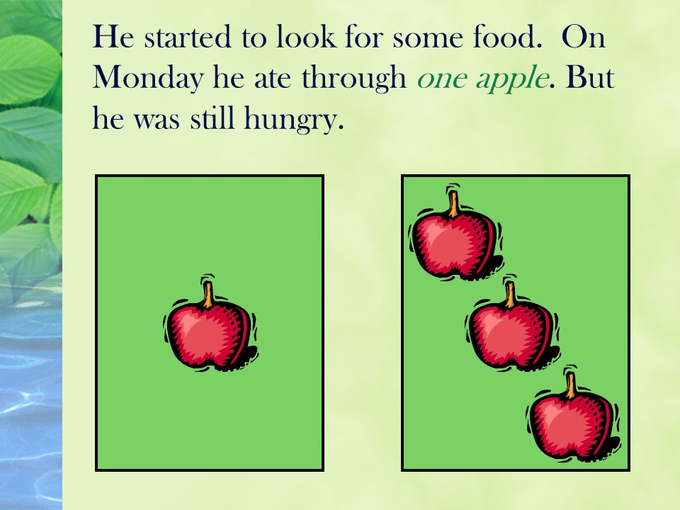 He started to look for some food. On Monday he ate through one apple