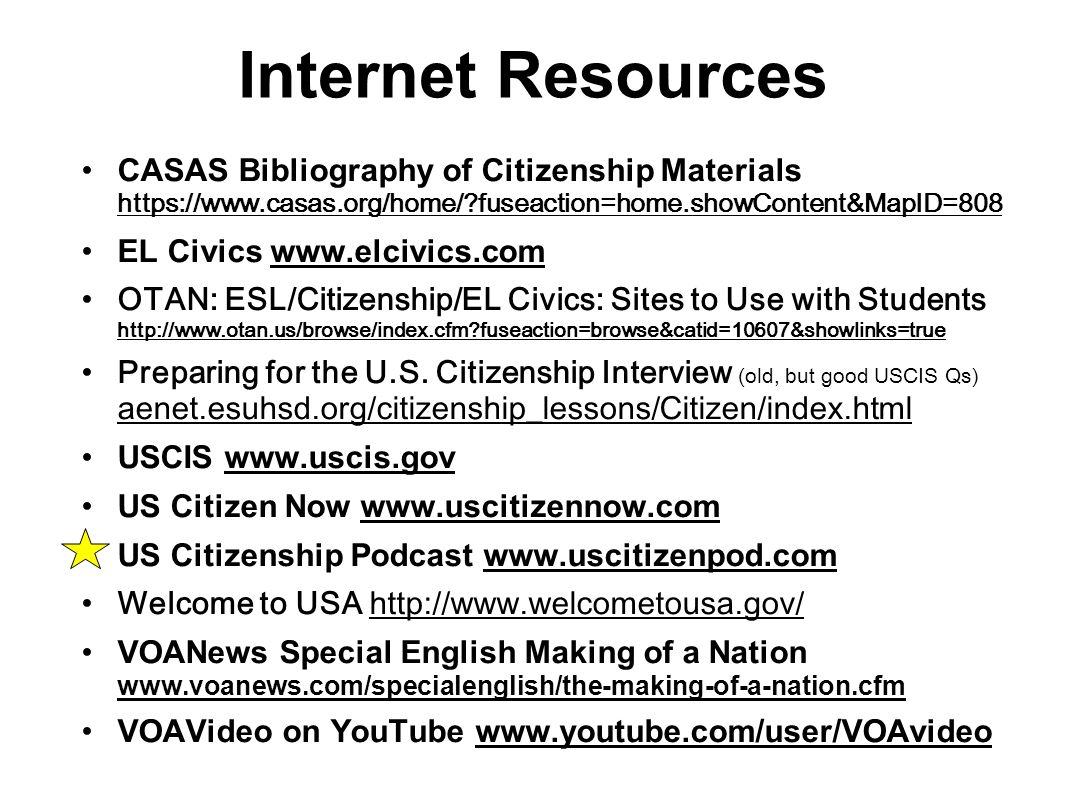 Internet Resources CASAS Bibliography of Citizenship Materials https://www.casas.org/home/ fuseaction=home.showContent&MapID=808.