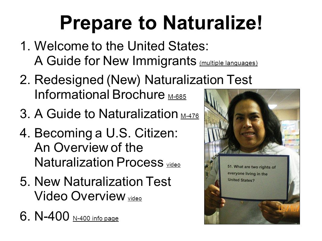 Prepare to Naturalize!Welcome to the United States: A Guide for New Immigrants (multiple languages)