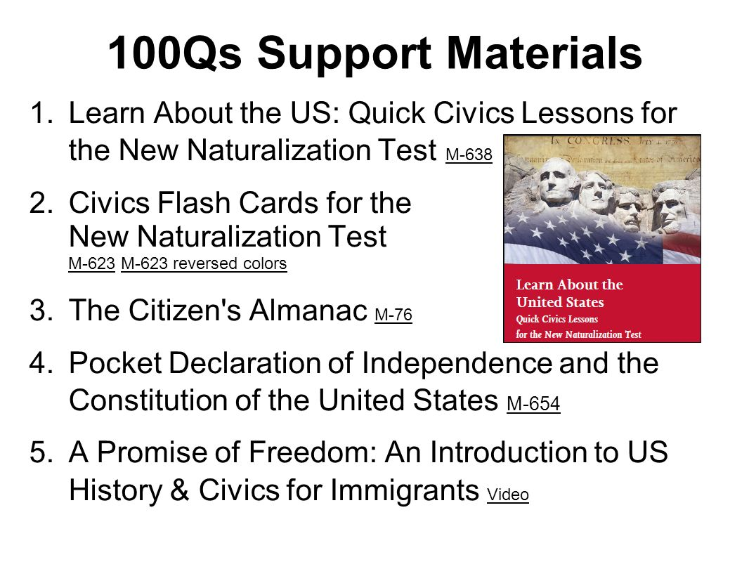 100Qs Support Materials Learn About the US: Quick Civics Lessons for the New Naturalization Test M-638.
