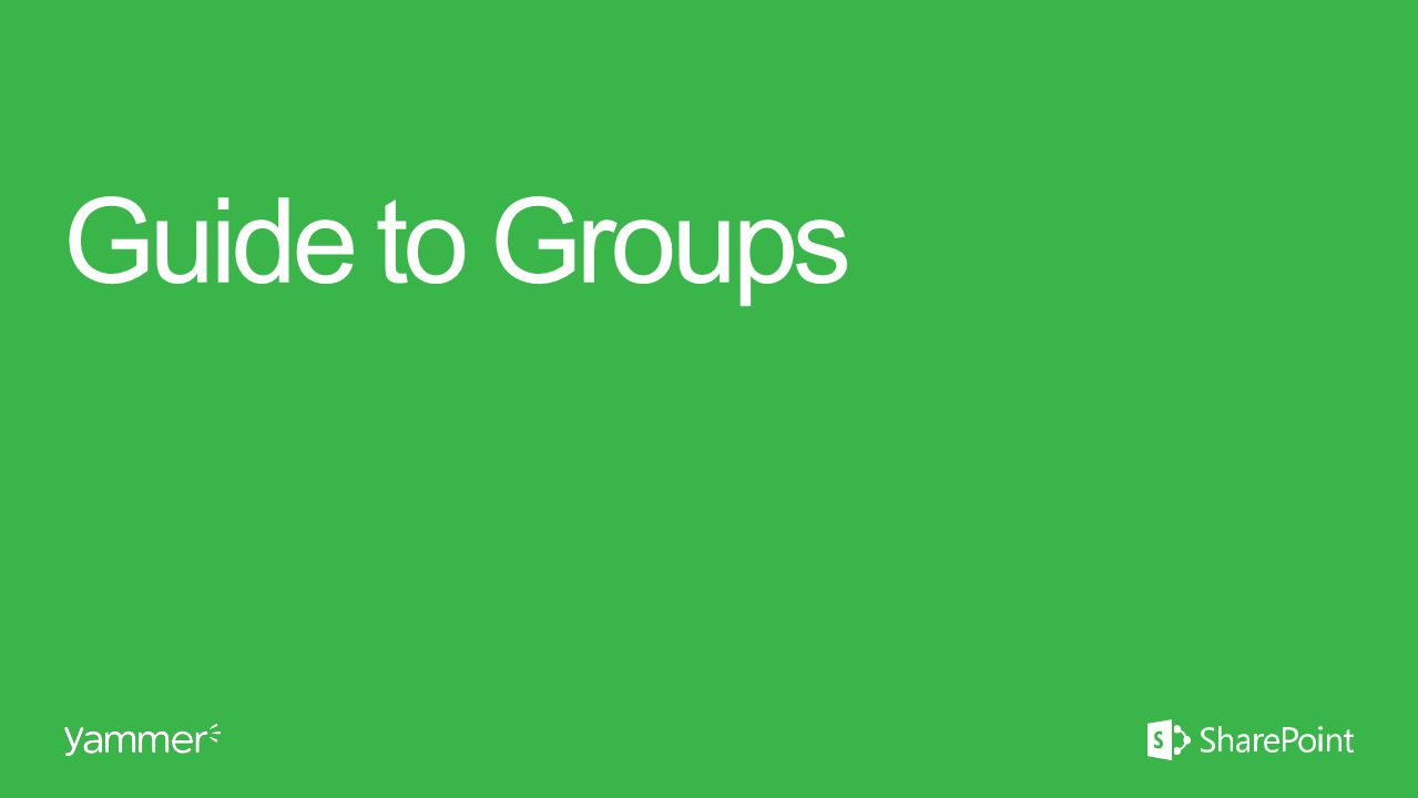 Guide to Groups This section takes ~30 minutes