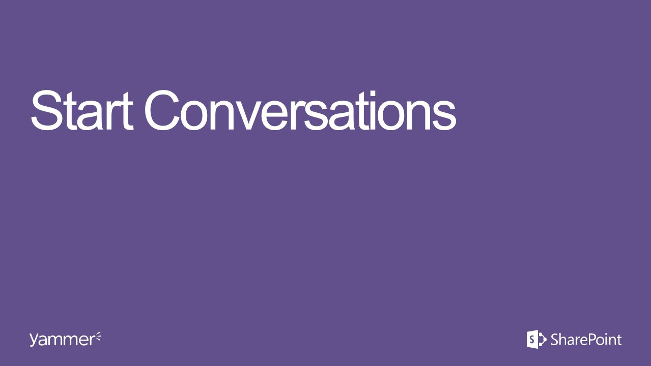 Start Conversations This section takes ~20 minutes