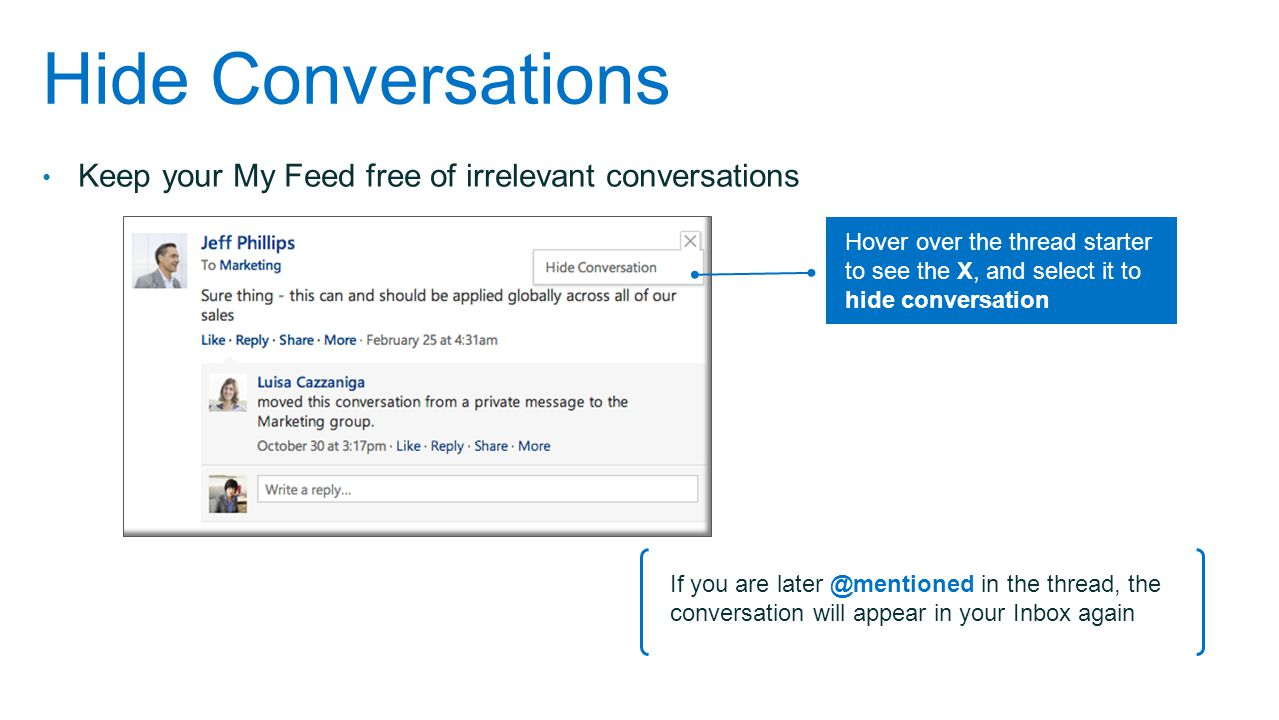 Hide Conversations Keep your My Feed free of irrelevant conversations