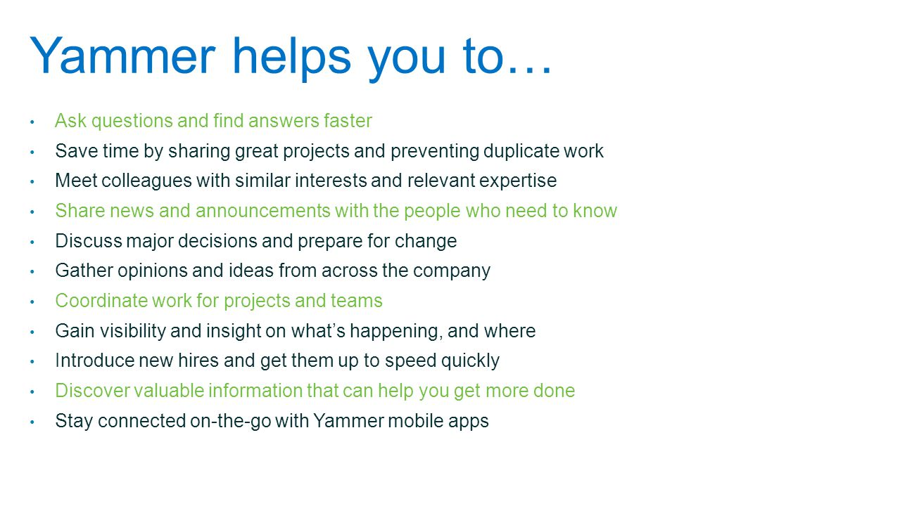Yammer helps you to… Ask questions and find answers faster