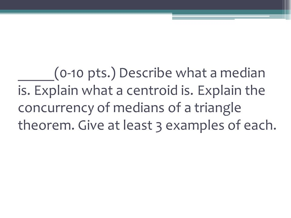 _____(0-10 pts.) Describe what a median is. Explain what a centroid is.