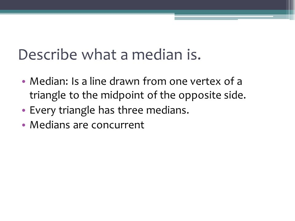 Describe what a median is.