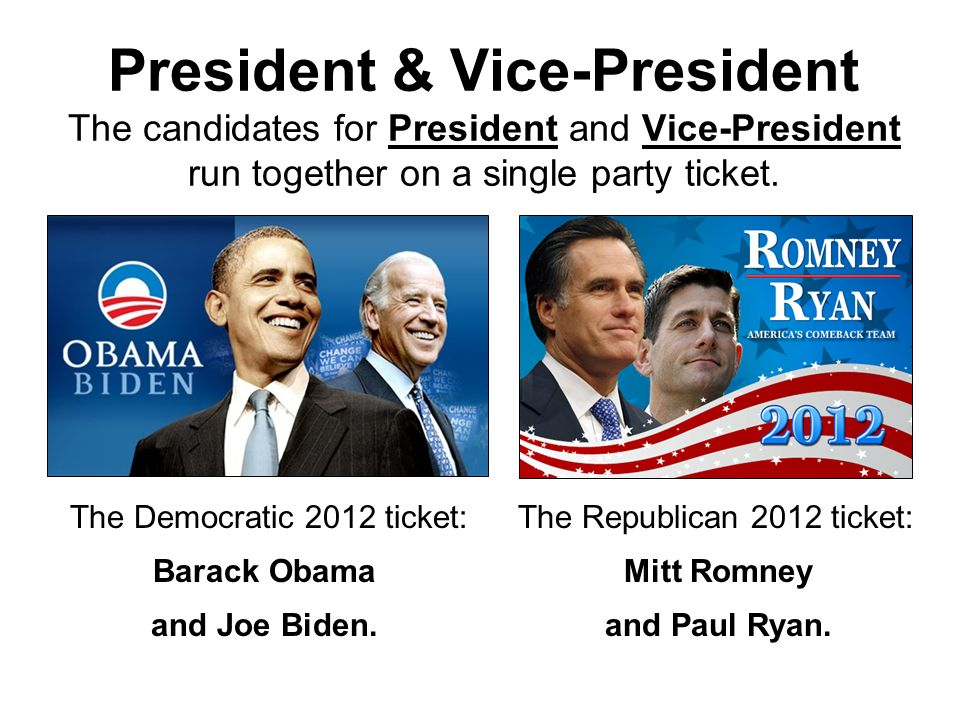 President & Vice-President The candidates for President and Vice-President run together on a single party ticket.