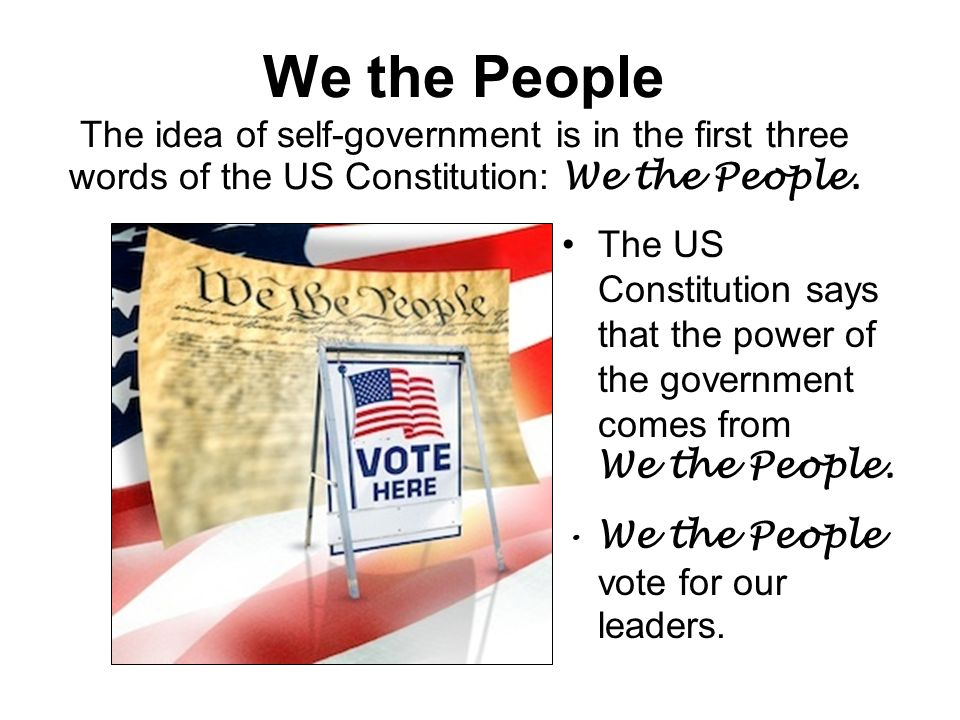 We the People The idea of self-government is in the first three words of the US Constitution: We the People.
