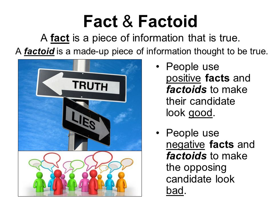 Fact & Factoid A fact is a piece of information that is true