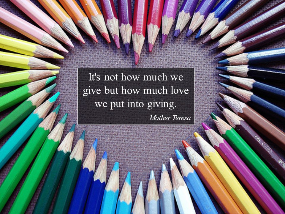 It s not how much we give but how much love we put into giving