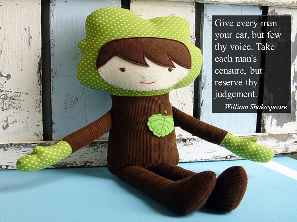 Give every man your ear, but few thy voice