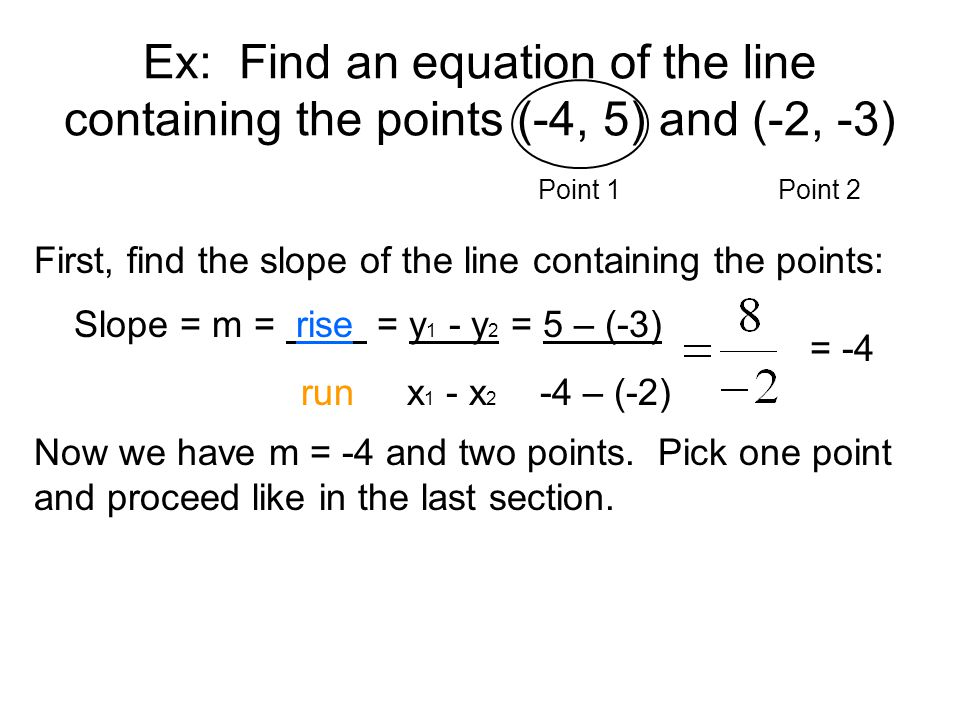 Ex: Find an equation of the line containing the points (-4, 5) and (-2, -3)