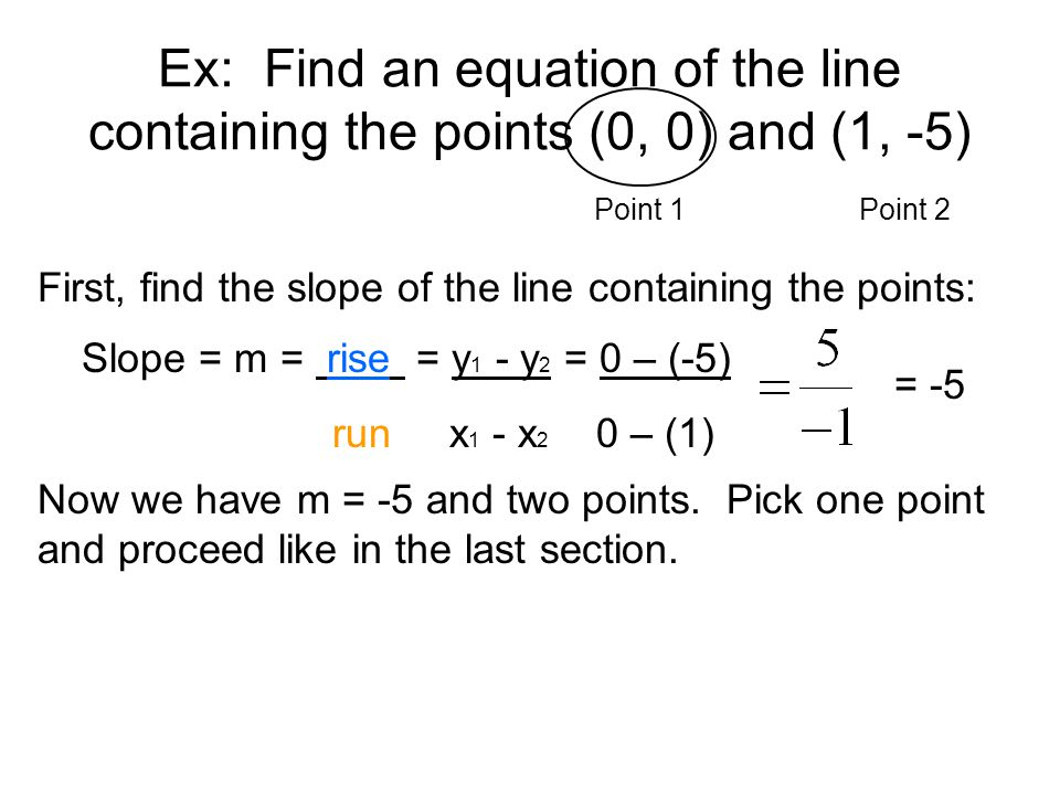 Ex: Find an equation of the line containing the points (0, 0) and (1, -5)