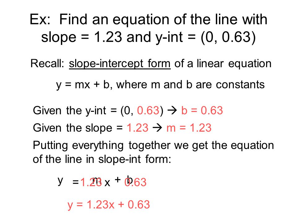 Ex: Find an equation of the line with slope = 1. 23 and y-int = (0, 0
