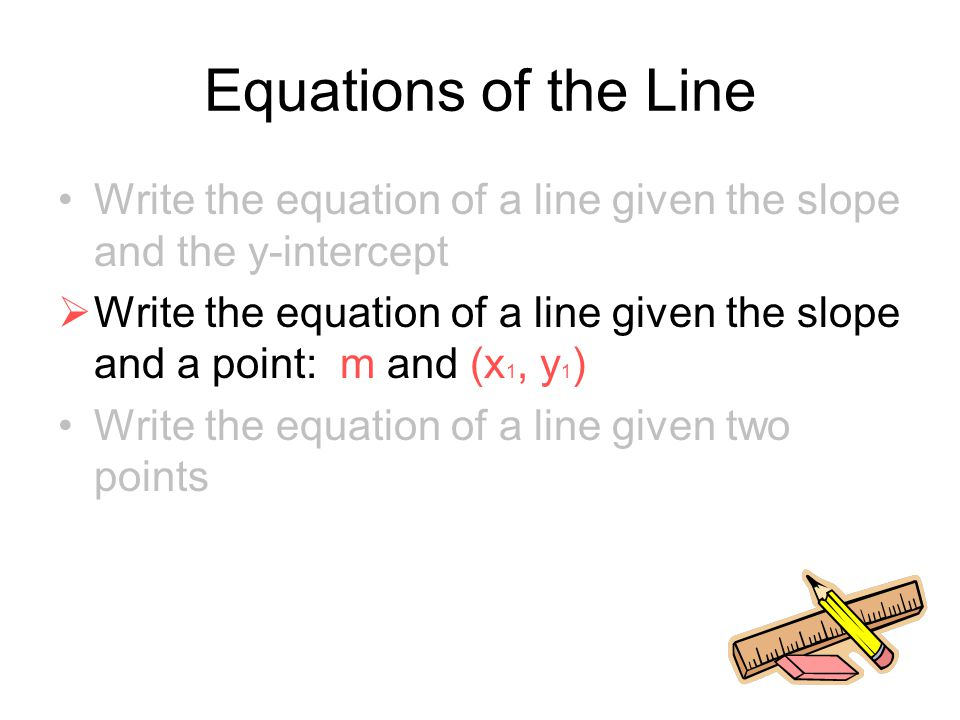 Equations of the Line Write the equation of a line given the slope and the y-intercept.