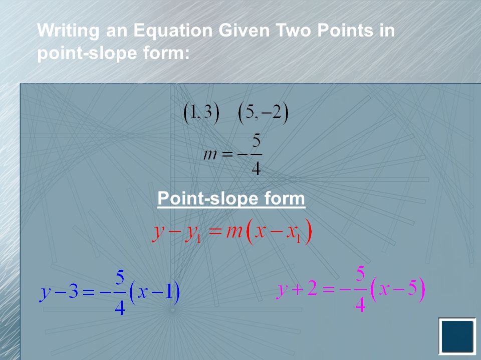 Writing an Equation Given Two Points in point-slope form:
