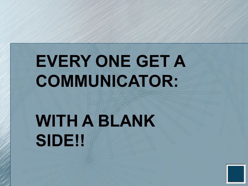EVERY ONE GET A COMMUNICATOR: