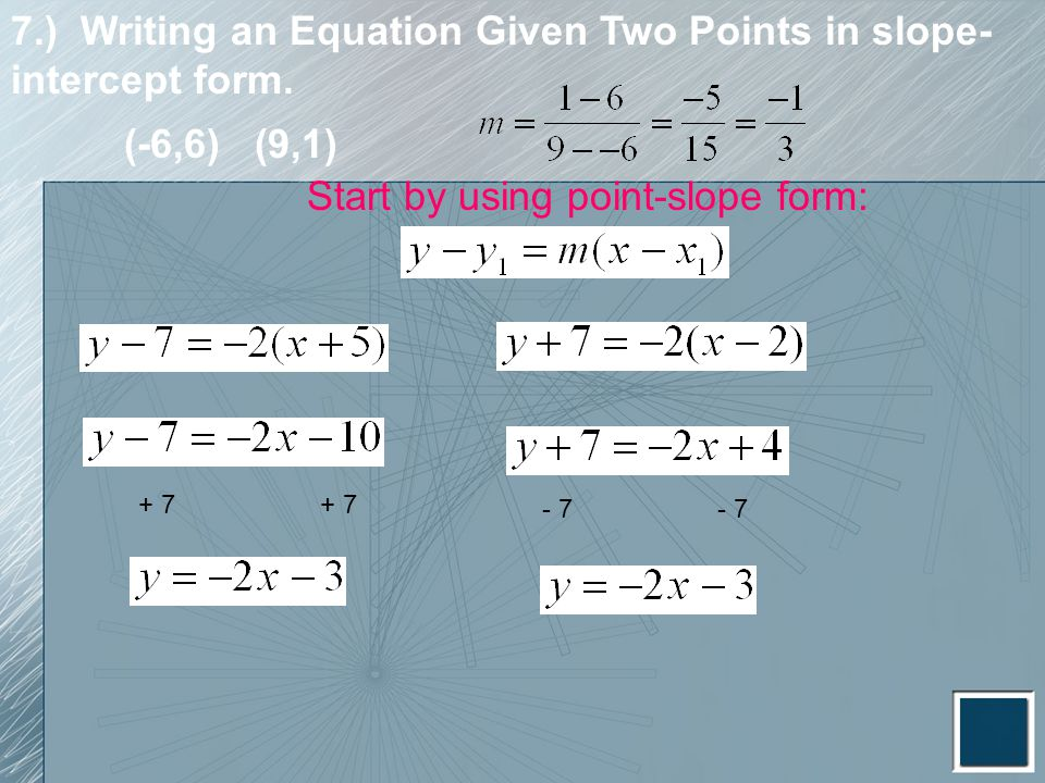 7.) Writing an Equation Given Two Points in slope-intercept form.