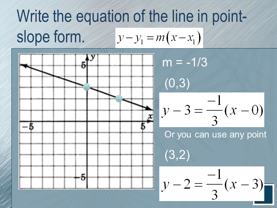 Write the equation of the line in point-slope form.