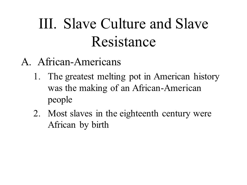 III. Slave Culture and Slave Resistance