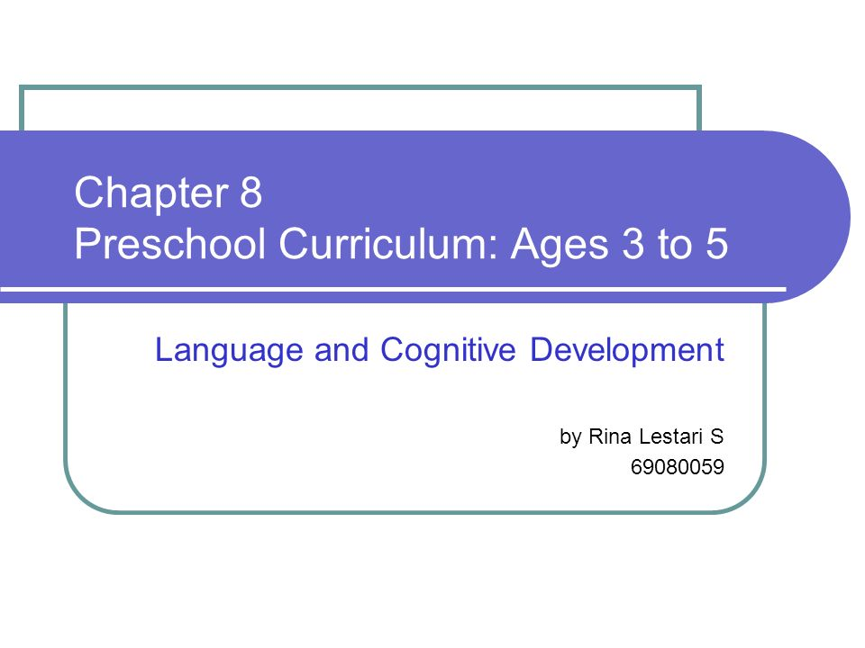 Chapter 8 Preschool Curriculum: Ages 3 to 5