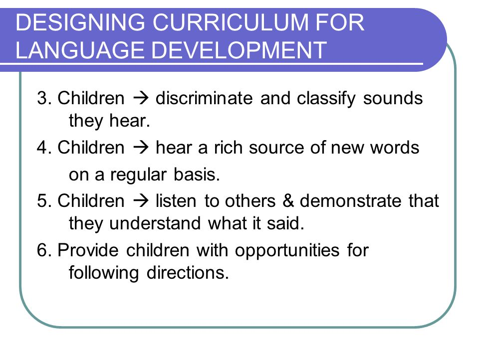 DESIGNING CURRICULUM FOR LANGUAGE DEVELOPMENT