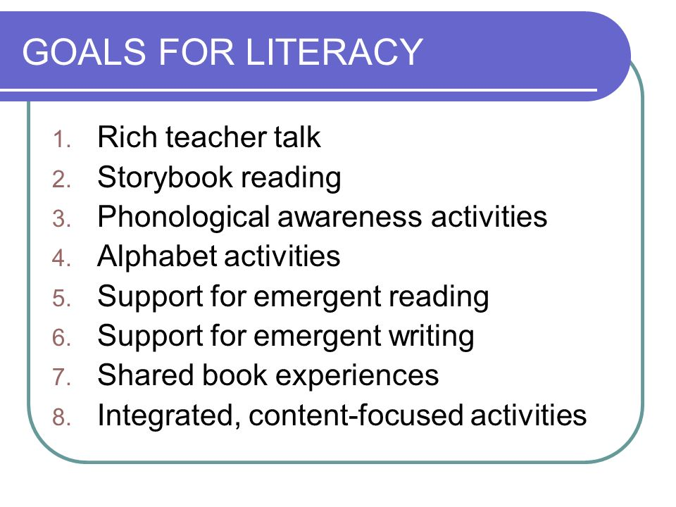 GOALS FOR LITERACY Rich teacher talk Storybook reading