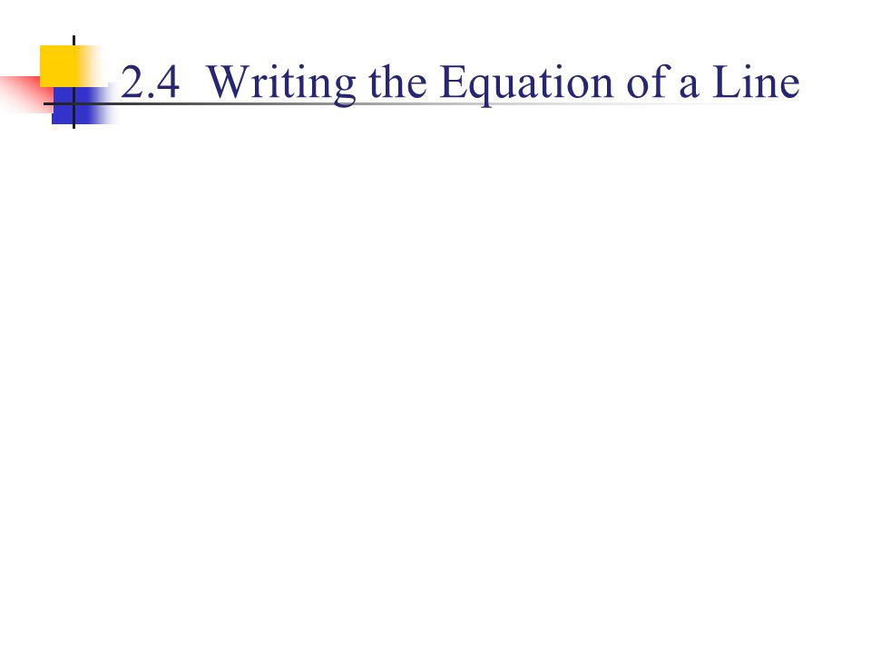 2.4 Writing the Equation of a Line